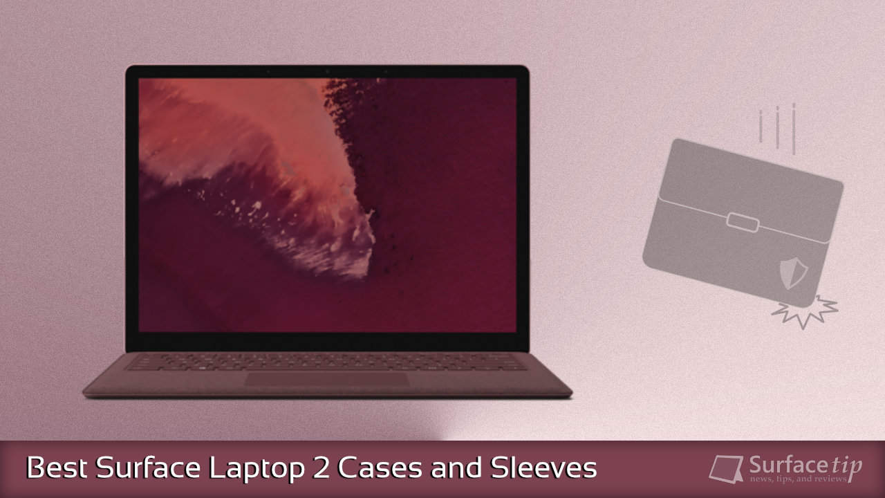 616ebe1a04ab The Best Surface Laptop 2 Cases and Sleeves for 2019