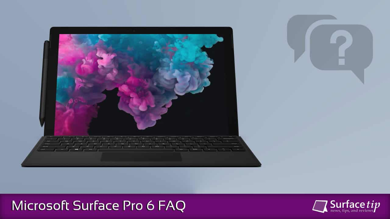 Surface Pro 6 FAQ (Surface Pro 6 Q&A): Everything you need