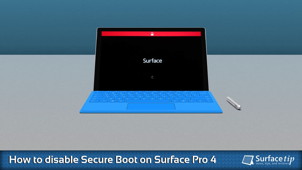 How to disable secure boot on Microsoft Surface Pro 4