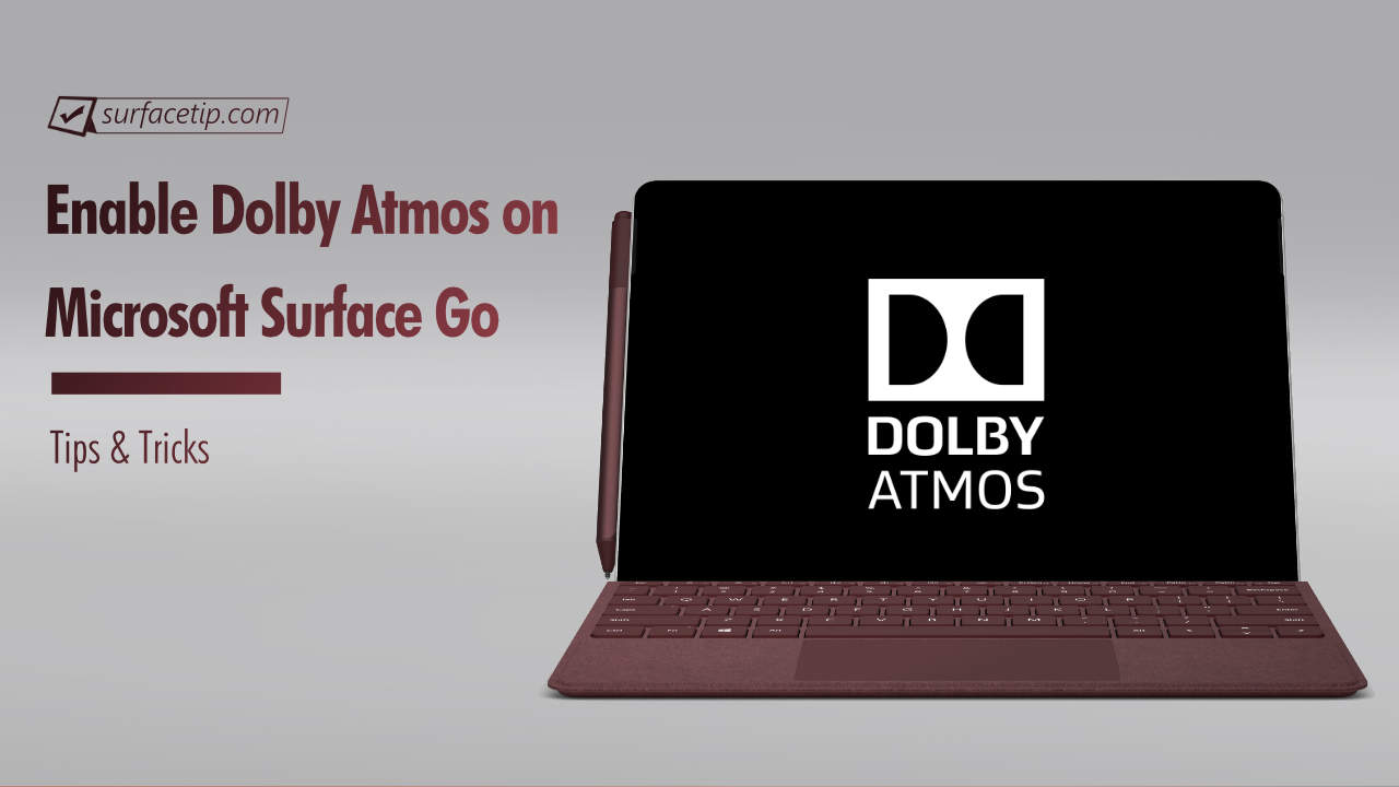 How to Enable Dolby Atmos on Microsoft Surface Go Internal Speakers